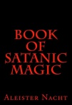 Book of Satanic Magic by Aleister Nacht - Kindle Top 100 Best Selling Books on Satanism