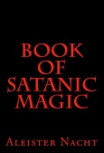 Book of Satanic Magic by Aleister Nacht