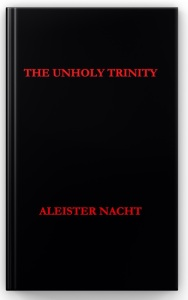 "The Unholy Trinity digital release on Apple Books  The Unholy Trinity contains three immaculate books written by Aleister Nacht.  1. Sanctum of Shadows Volume 1: The Satanist  2. Sanctum of Shadows Volume 2: Corpus Satanas  3. Book of Satanic Ritual: Companion to the ""Book of Satanic Magic"""